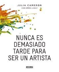 Libro Nunca Es Demasiado Tarde Para Ser Un Artista