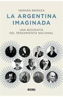 Papel ARGENTINA IMAGINADA UNA BIOGRAFIA DEL PENSAMIENTO NACIONAL