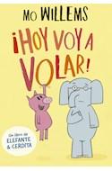 Papel HOY VOY A VOLAR (UN LIBRO DE ELEFANTE & CERDITA) (RUSTICO)