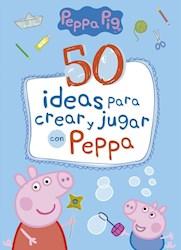 Libro 50 Ideas Para Crear Y Jugar Con Peppa
