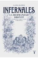 Papel INFERNALES LA HERMANDAD BRONTE CHARLOTTE EMILY ANNE Y BRANWELL (BIOGRAFIAS) (RUSTICA)