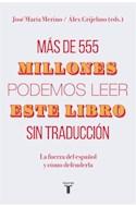 Papel MAS DE 555 MILLONES PODERMOS LEER ESTE LIBRO SIN TRADUCCION LA FUERZA DEL ESPAÑOL Y COMO DEFENDERLA
