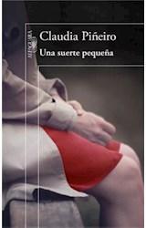 Papel UNA SUERTE PEQUEÑA (COLECCION NARRATIVA HISPANICA) (RUSTICA)