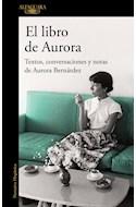 Papel LIBRO DE AURORA TEXTOS CONVERSACIONES Y NOTAS DE AURORA BERNARDEZ (COLECCION NARRATIVA HISPANICA)