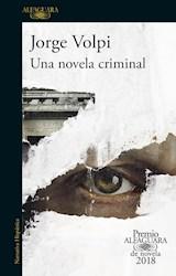 Libro Una Novela Criminal ( Premio Alfaguara 2018 )