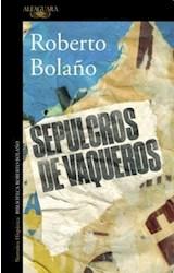 Papel SEPULCROS DE VAQUEROS (COLECCION NARRATIVA HISPANICA) (BIBLIOTECA ROBERTO BOLAÑO) (RUSTICA)