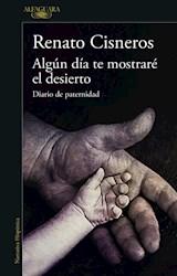 Papel ALGUN DIA TE MOSTRARE EL DESIERTO DIARIO DE PATERNIDAD (NARRATIVA HISPANICA)