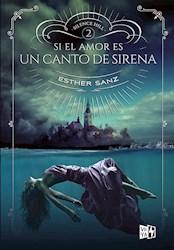 Libro Si El Amor Es Un Canto De Sirena.