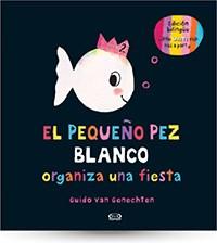 Papel PEQUEÑO PEZ BLANCO ORGANIZA UNA FIESTA (ILUSTRADO) (EDICION BILINGÜE) (CARTONE)
