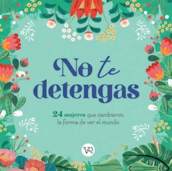 Libro No Te Detengas : 24 Mujeres Que Cambiaron La Forma De Ver El Mundo