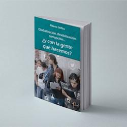 Libro Globalizacion , Flexibilizacion ,Corrupcion Y Con La Gente Que Hacemos?