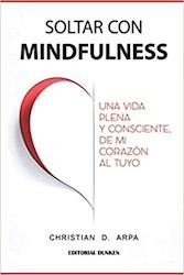 Libro Soltar Con Mindfulness.Una Vida Plena Y Consciente De Mi Corazon Al Tuyo