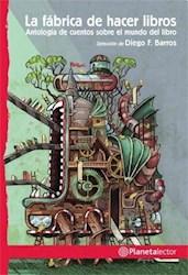Libro La Fabrica De Hacer Libros