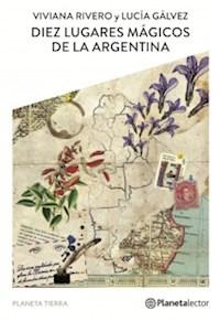 Libro Diez Lugares Magicos De La Argentina