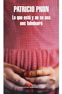 Papel LO QUE ESTA Y NO SE USA NOS FULMINARA (COLECCION LITERATURA RANDOM HOUSE) (RUSTICA)