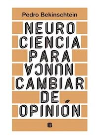 Papel Neurociencia Para (Nunca) Cambiar De Opinion