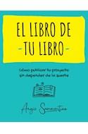 Papel LIBRO DE TU LIBRO COMO PUBLICAR TU PROYECTO SIN DEPENDER DE LA SUERTE