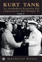 Libro Kurt Tank La Verdadera Historia Del Constructor Del Pulqui Ii-Tomo 2