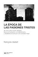 Papel EPOCA DE LAS PASIONES TRISTES (COLECCION SOCIOLOGIA Y POLITICA)