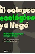 Papel COLAPSO ECOLOGICO YA LLEGO UNA BRUJULA PARA SALIR DEL MAL DESARROLLO (COLECCION SINGULAR)