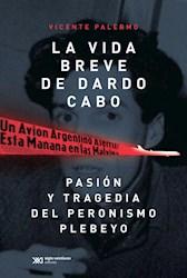Papel Vida Breve De Dardo Cabo, La - Pasion Y Tragedia Del Peronismo Plebeyo