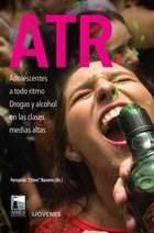 Libro Atr .Adolescentes A Todo Ritmo .Droga Y Alcohol En Las Clases Medias Altas