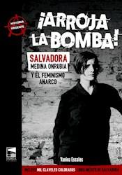 Libro Arroja La Bomba ! Salvadora Medina Onrubia Y El Feminismo Anarco