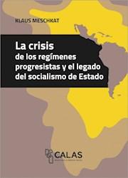 Libro Crisis De Los Regimenes Progresistas Y El Legado Del Socialismo En El Estad