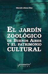 Libro El Jardin Zoologico De Buenos Aires Y El Patrimonio Cultural