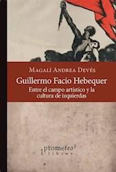 Libro Guillermo Facio Hebequer ,Entre El Campo Artistico Y La Cultura De Izquierd