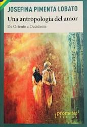 Libro Una Antropologia Del Amor .De Oriente A Occidente