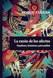 Libro Razon De Los Afectos .Populismo, Feminismo, Psicoanalisis