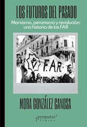 Libro Los Futuros Del Pasado .Marxismo, Peronismo Y Revolucion.