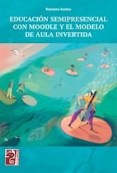 Libro Educacion Semipresencial Con Moodle Y El Modelo De Aula Invertida