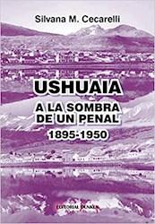 Libro Ushuaia .A La Sombra De Un Penal (1895-1950)