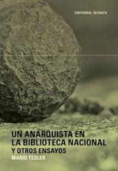 Libro Un Anarquista En La Biblioteca Nacional Y Otros Ensayos