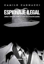 Libro Espionaje Ilegal .Mitos Y Verdades Sobre La Causa De Lomas De Zamora