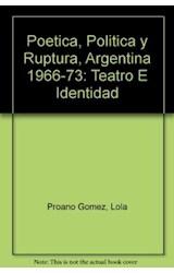 Papel POETICA, POLITICA Y RUPTURA ARGENTINA 1966-73 TEATRO E IDENT