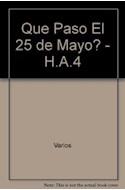 Papel QUE PASO EL 25 DE MAYO 4 (COLECCION UNA HISTORIA ARGENTINA)