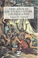 Papel TRES AÑOS DE CAUTIVIDAD ENTRE LOS PATAGONES (RUSTICA)