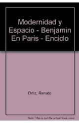 Papel MODERNIDAD Y ESPACIO BENJAMIN EN PARIS (ENCICLOPEDIA LATINOAMERICANA DE SOCIOCULTURA Y COMUNICACION)