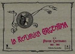 Libro La Republica Argentina En Su Primer Centenario 1810 - 1910