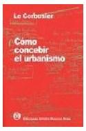 Papel COMO CONCEBIR EL URBANISMO (LE CORBUSIER) (RUSTICA)