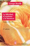 Papel FELICIDAD EL EROTISMO Y LA LITERATURA (ENSAYOS 1944/196  1) (4 EDICION) (RUSTICO)