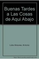Papel BUENAS TARDES A LAS COSAS DE AQUI ABAJO (LITERATUAR MONDADORI)