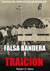 Libro Falsa Bandera Y Traicion .Historia Del Conflicto Del Atlantico Sur