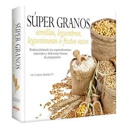Libro Super Granos: Semillas,Legumbres, Frutos Secos
