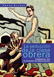 Libro La Seduccion De La Clase Obrera: Trabajadores, Ra