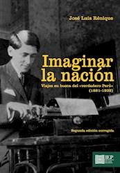 Libro Imaginar La Nacion. Viajes En Busca Del «Verdade