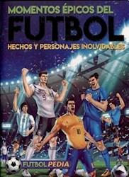 Libro Futbolpedia - Momentos Epicos Del Futbol